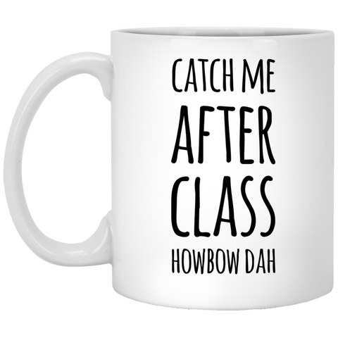 Catch me after class howbow dah   Mug