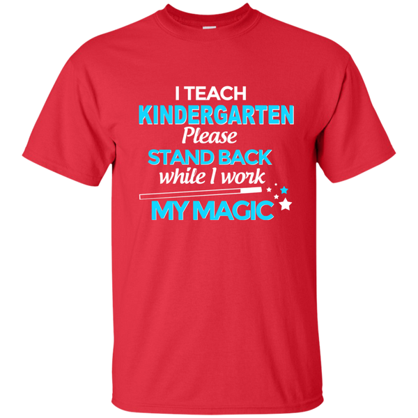 I Teach Kindergarten Please Stand Back While I Work My Magic Cotton T-Shirt - TeachersLoungeShop - 8