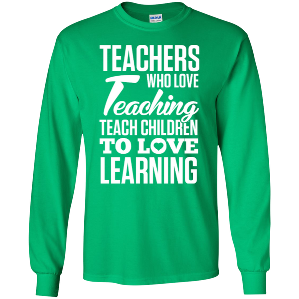Teachers who love Teaching Teach Children  to love Learning LS Ultra Cotton Tshirt - TeachersLoungeShop - 3