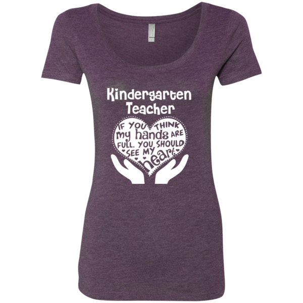 Kindergarten Teacher If You Think My Hands Are Full You Should See My Heart Next Level Ladies Triblend Scoop - TeachersLoungeShop - 4