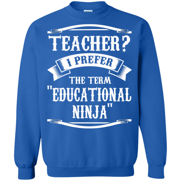 Teacher i Prefer the term Educational Ninja   Crewneck Pullover Sweatshirt  8 oz - TeachersLoungeShop - 6