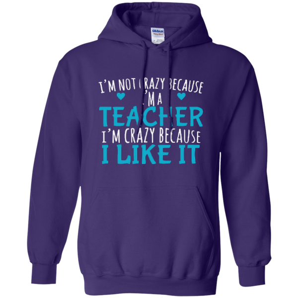I'm Not Crazy Because I'm A Teacher I'm Crazy Because I Like It Pullover Hoodie 8 oz - TeachersLoungeShop - 7