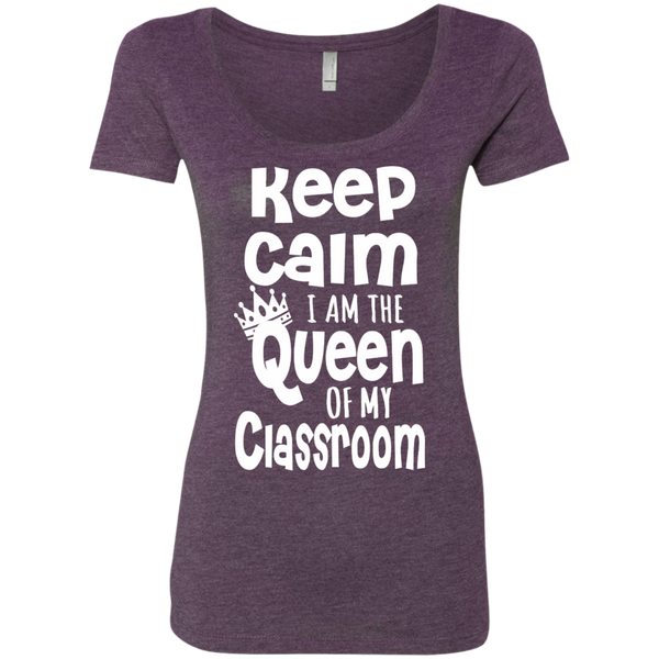 Keep Calm I am the Queen of My Classroom Next  Level Ladies Triblend Scoop - TeachersLoungeShop - 3