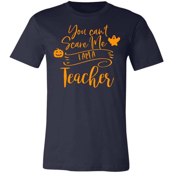 You can't scare me i am a Teacher T-Shirt
