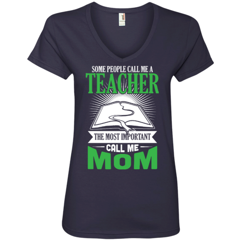 Some people call me a Teacher the most important call me MOM  Ladies  V-Neck Tee - TeachersLoungeShop - 1