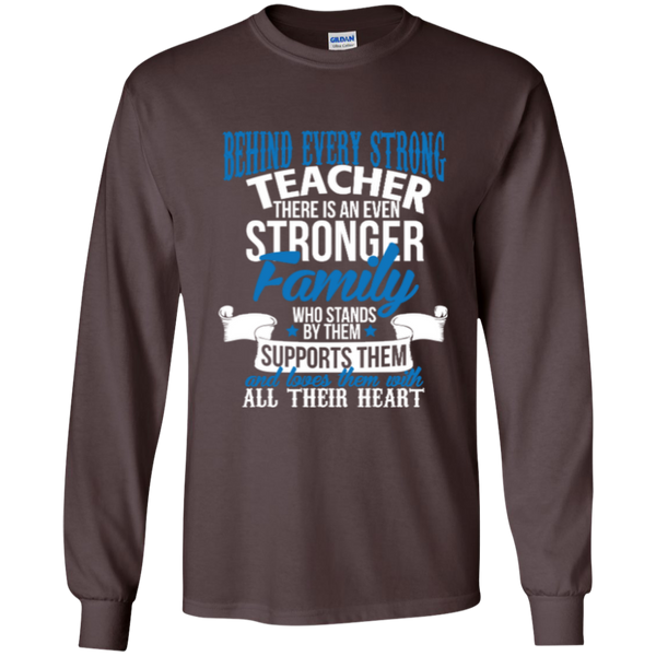 Behind Every Strong Teacher There Is An Even Stronger Family LS Ultra Cotton Tshirt - TeachersLoungeShop - 8