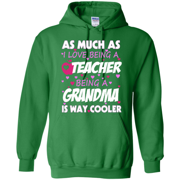 As Much as I Love being a Teacher being a Grandma is Way Cooler T-shirt Hoodie - TeachersLoungeShop - 8