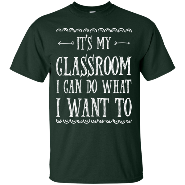 It's My Classroom I can do what i want to  T-Shirt - TeachersLoungeShop - 7