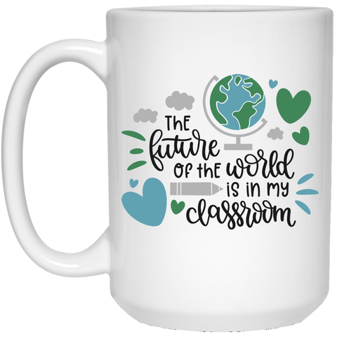The Future of the world is in my classroom 15 oz. White Mug