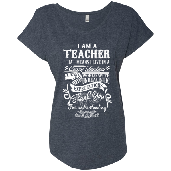 I Am a Teacher That Means I Live in a Crazy Fantasy World with Unrealistic Expectations Next Level Ladies Triblend Dolman Sleeve - TeachersLoungeShop - 6