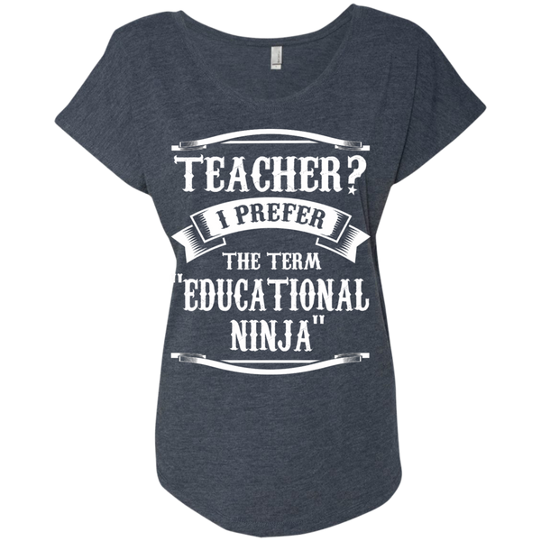 Teacher i Prefer the term Educational Ninja Next  Level Ladies Triblend Dolman Sleeve - TeachersLoungeShop - 6
