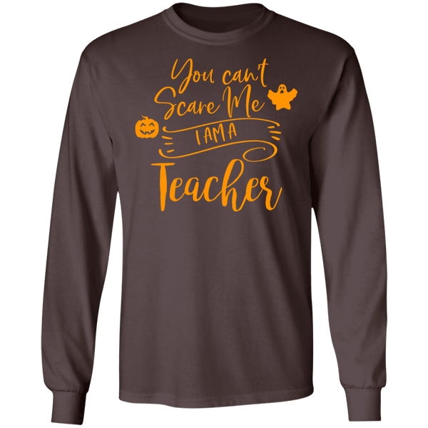 You can't scare me I am a Teacher LS .  T-Shirt