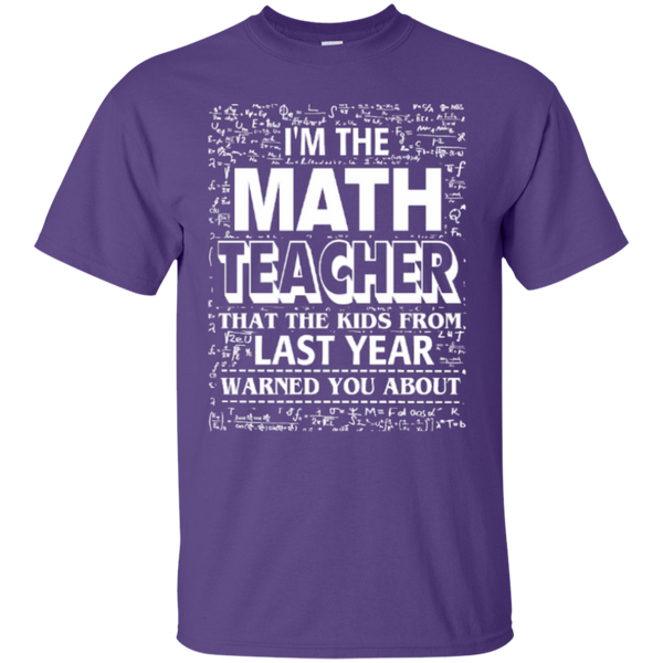 I am the Math Teacher that the Kids from Last Year Warned You About Teacher T-shirt Hoodie - TeachersLoungeShop - 7