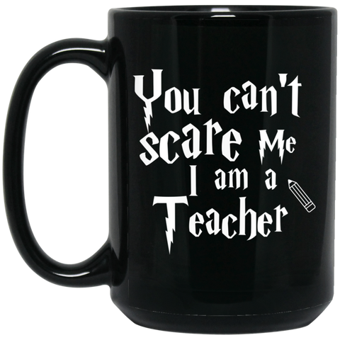 You can't scare me I am a Teacher   15 oz. Black Mug