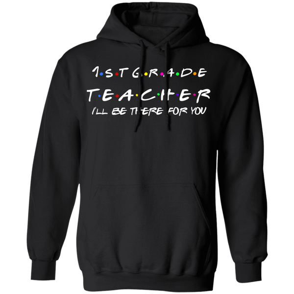 1st grade Teacher . I'll be there  Pullover Hoodie 8 oz.