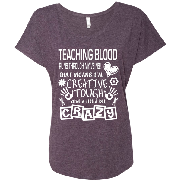 Teaching Blood Runs Through My Veins I'm Creative Tough and Crazy Next Level Ladies Triblend Dolman Sleeve - TeachersLoungeShop - 6