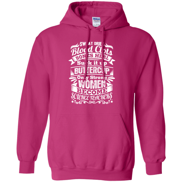 Sweat Dries Blood Clots Bones Heal Only Strong Women Become Science Teachers Pullover Hoodie 8 oz - TeachersLoungeShop - 11