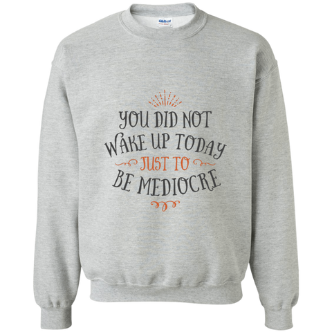 You did not wake up today just to be mediocre  Sweater