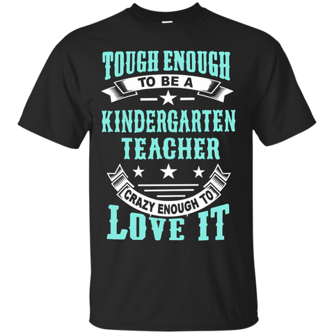 Tough Enough to be a Kindergarten Teacher Crazy Enough to Love It Cotton T-Shirt - TeachersLoungeShop - 1
