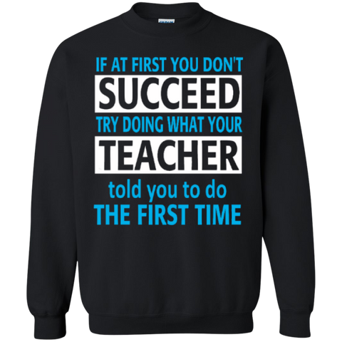 If at First you don't Succeed try doing what your Teacher told you to do the First Time  Pullover Sweatshirt  8 oz - TeachersLoungeShop - 1