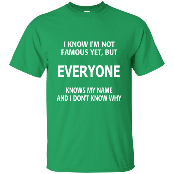 I Know I'm Not Famous Yet But Everyone Knows My Name and I Don't Know Why Cotton T-Shirt - TeachersLoungeShop - 4