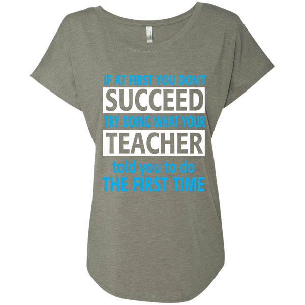 If at First you don't Succeed try doing what your Teacher told you to do the First Time Next Level Ladies Triblend Dolman Sleeve - TeachersLoungeShop - 3