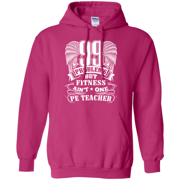 99 Problems But Fitness Ain't One PE Teacher Pullover Hoodie 8 oz - TeachersLoungeShop - 7