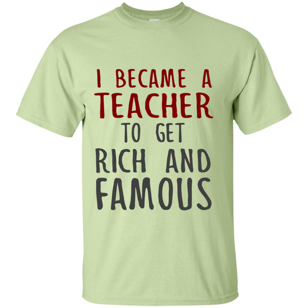 I Became a Teacher to get Rich and Famous Cotton T-Shirt - TeachersLoungeShop - 9