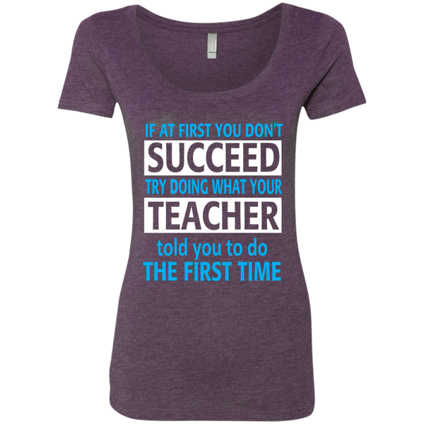 If at First you don't Succeed try doing what your Teacher told you to do the First Time Next Level Ladies Triblend Scoop - TeachersLoungeShop - 3