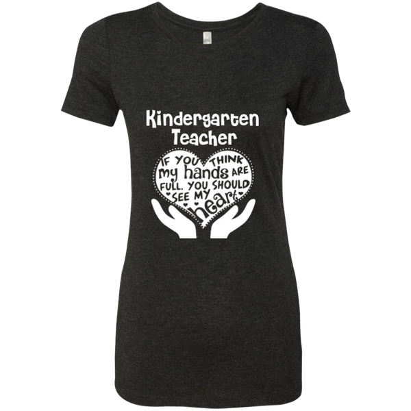 Kindergarten Teacher If You Think My Hands Are Full You Should See My Heart Next Level Ladies Triblend T-Shirt - TeachersLoungeShop - 4