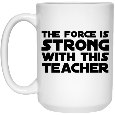 The Force is Strong with this Teacher  Mug - 15oz