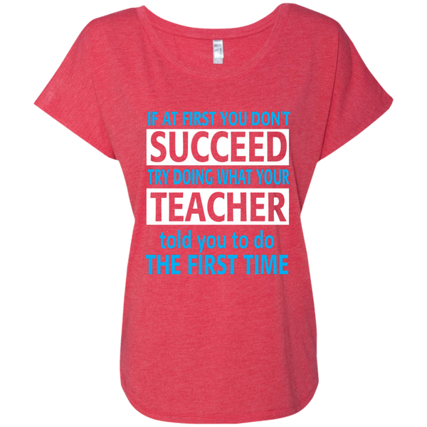 If at First you don't Succeed try doing what your Teacher told you to do the First Time Next Level Ladies Triblend Dolman Sleeve - TeachersLoungeShop - 7