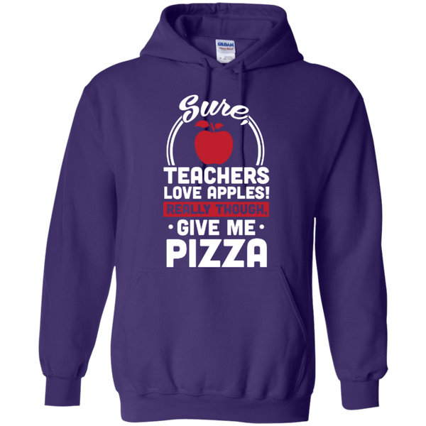 Sure Teachers love apples really though give me Pizza  Hoodie 8 oz - TeachersLoungeShop - 8