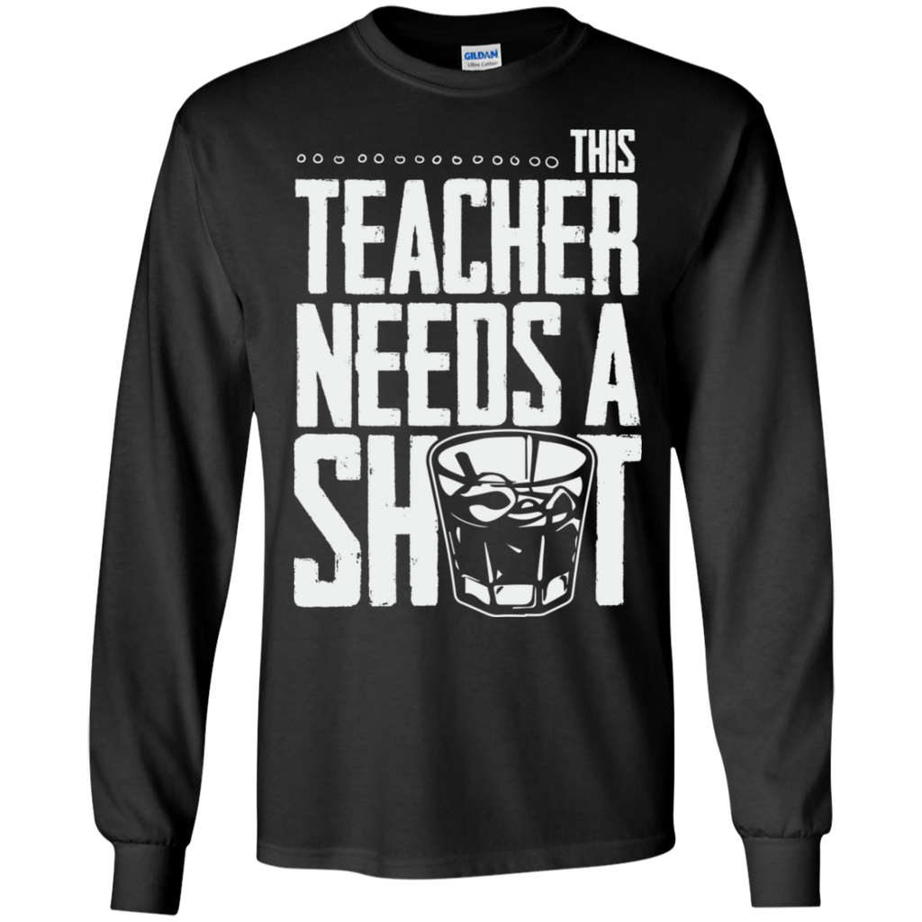 This Teacher needs a Shot  LS Ultra Cotton Tshirt - TeachersLoungeShop - 1