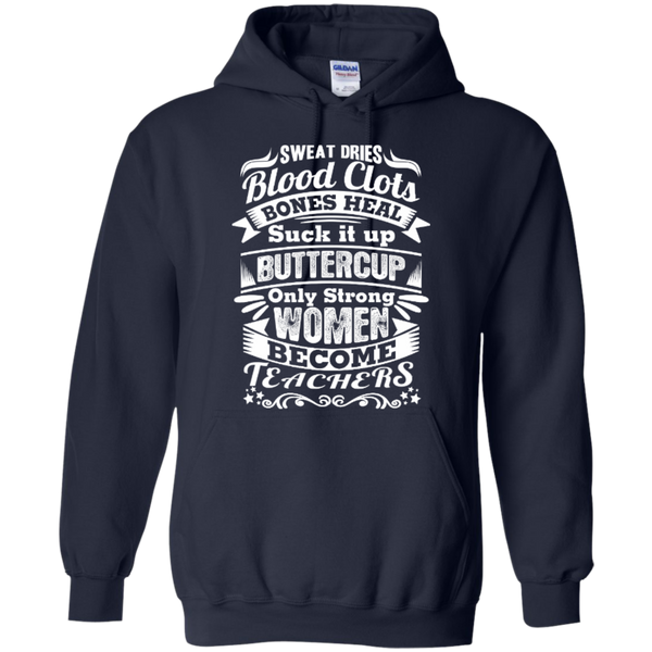 Sweat Dries Blood Clots Bones Heal Strong Women Become Teachers T-shirt Hoodies - TeachersLoungeShop - 7