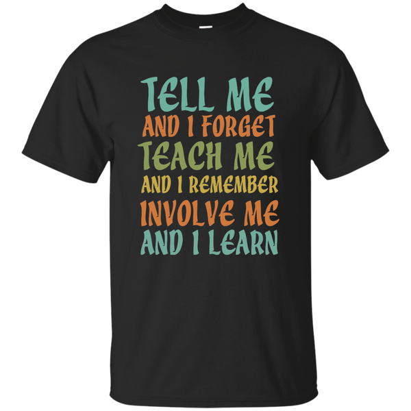 Tell Me and I Forget Teach Me and I Remember Involve Me and I Learn Cotton T-Shirt - TeachersLoungeShop - 1
