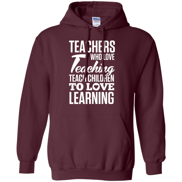 Teachers who love Teaching Teach Children  to love Learning Pullover Hoodie 8 oz - TeachersLoungeShop - 9