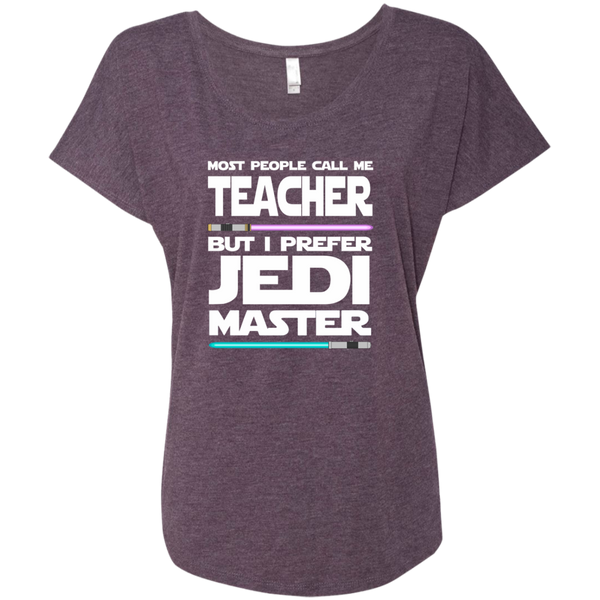 Most People Call Me Teacher But I Prefer Jedi Master Next Level Ladies Triblend Dolman Sleeve - TeachersLoungeShop - 6