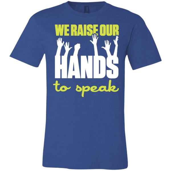 We raise our hands to speak  T-Shirt