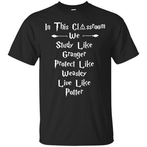 In This Classroom we study like granger protect like weasley live like potter   T-Shirt