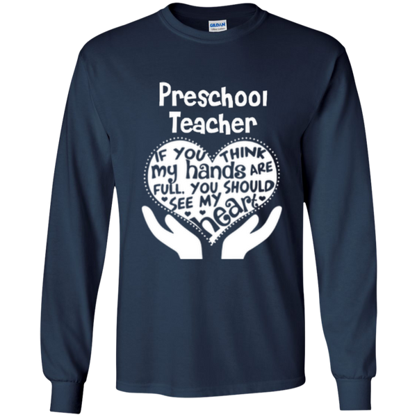 Preschool Teacher If You Think My Hands Are Full You Should See My Heart LS Ultra Cotton Tshirt - TeachersLoungeShop - 3