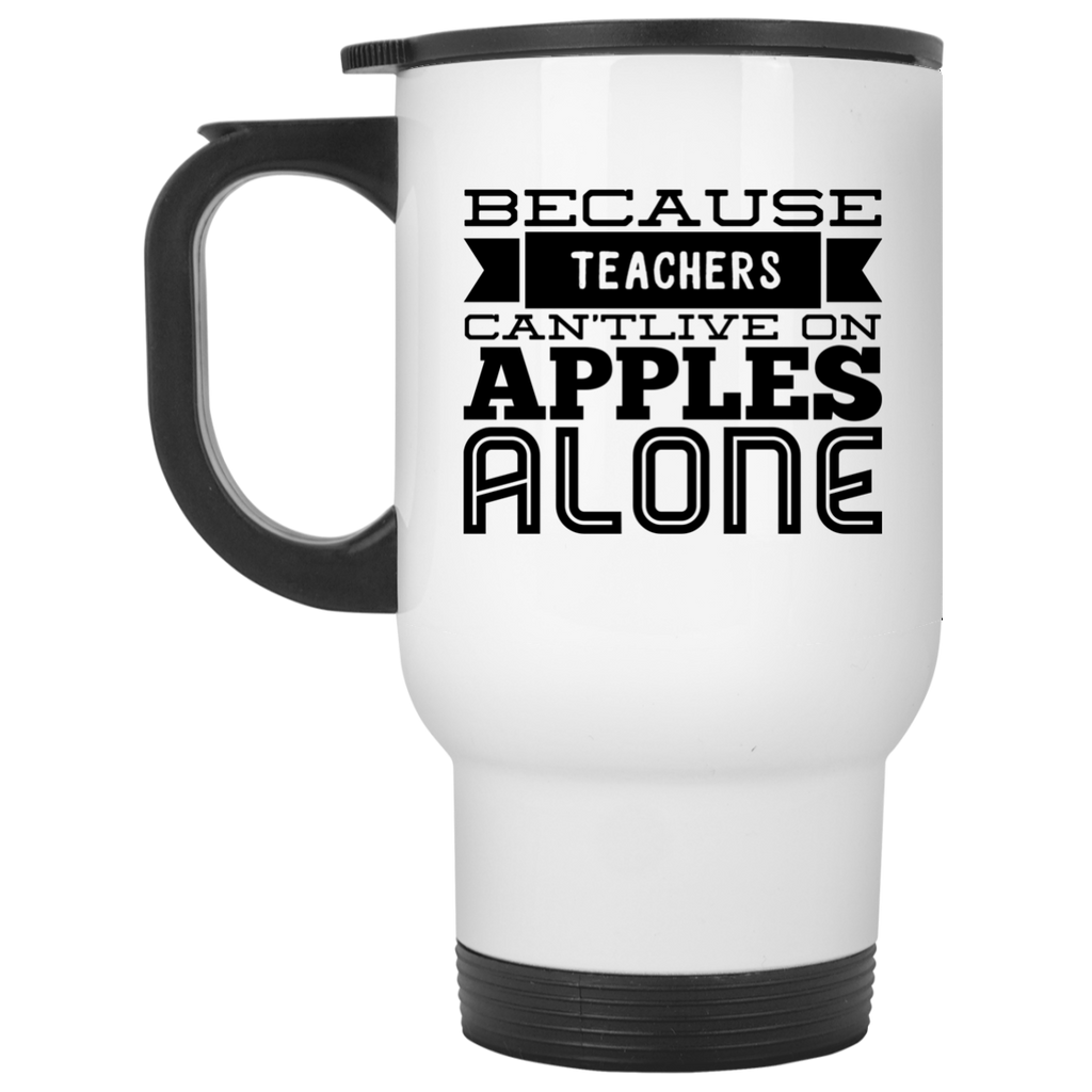 Because Teachers Can't live on apples alone   Travel Mug