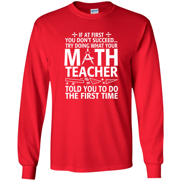 Try Doing What Your Math Teacher Told You To Do The First Time LS Ultra Cotton Tshirt - TeachersLoungeShop - 8
