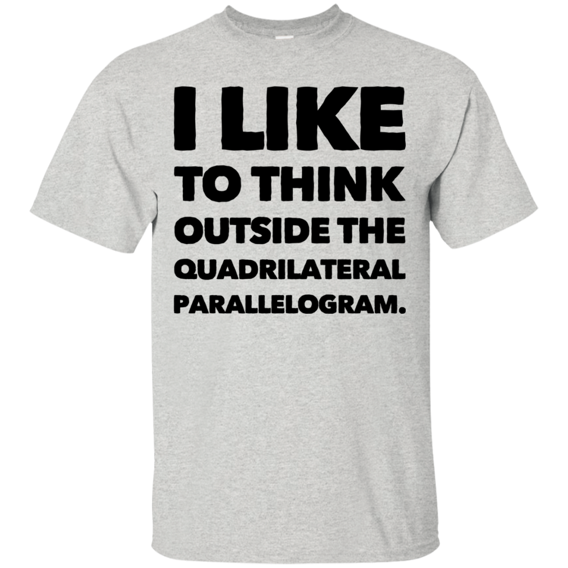 I Like to think outside the Quadrilateral Parallelogram Tshirt