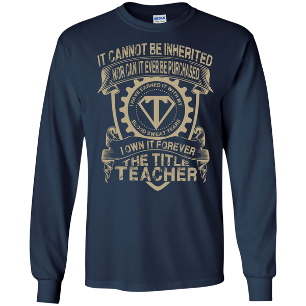 It cannot be inherited nor it ever be purchased I own it forever the title Teacher LS   Tshirt - TeachersLoungeShop - 9