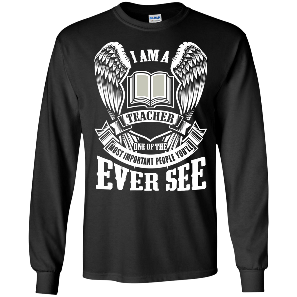 I am a Teacher One of the Most Important People You'll Ever See LS Ultra Cotton Tshirt - TeachersLoungeShop - 1