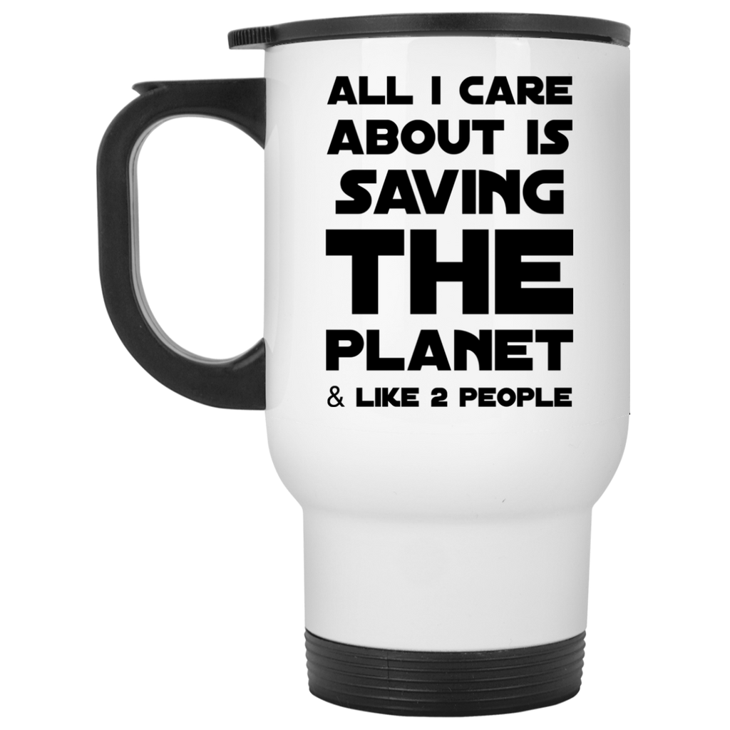 All i care about is saving the planet & like  2 people    Travel Mug