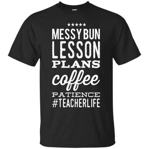 Messy Bun Lesson plans coffee patience #teacherlife  T-Shirt