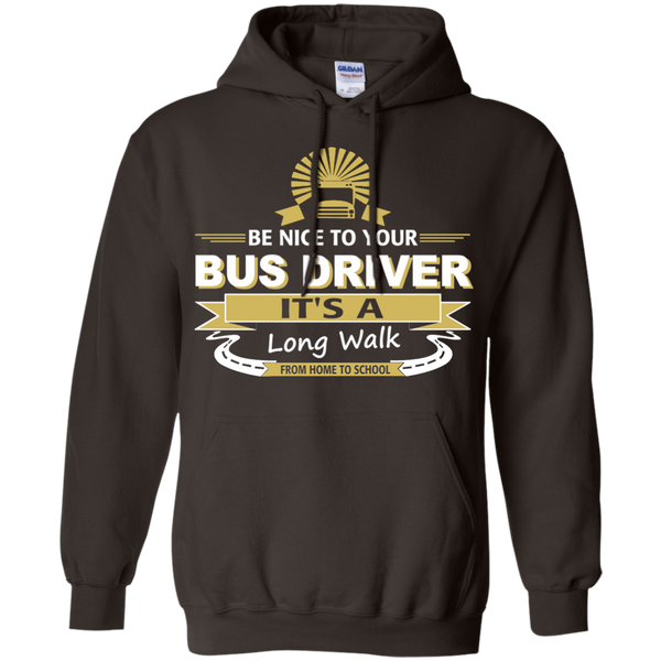 Be Nice to Your Bus Driver It's a Long Walk From Home to School Pullover Hoodie 8 oz - TeachersLoungeShop - 5