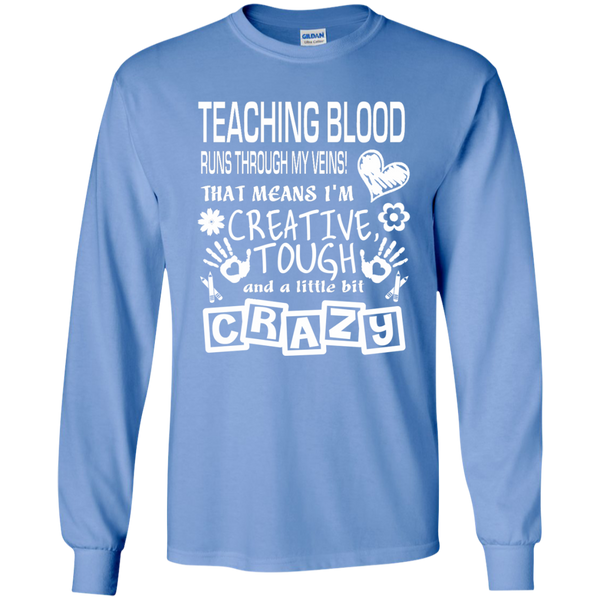 Teaching Blood Runs Through My Veins I'm Creative Tough and Crazy LS Ultra Cotton Tshirt - TeachersLoungeShop - 5